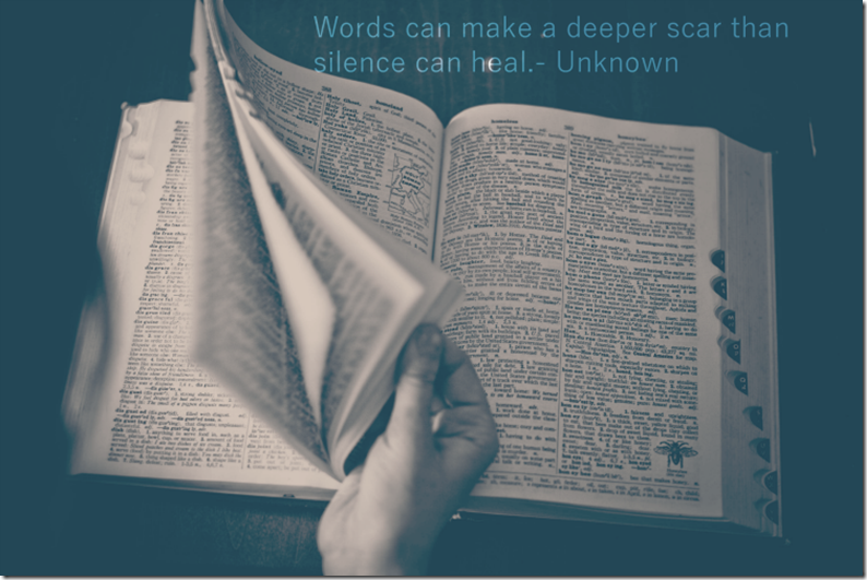 Quote: Words can make a deeper scar than silence can heal
