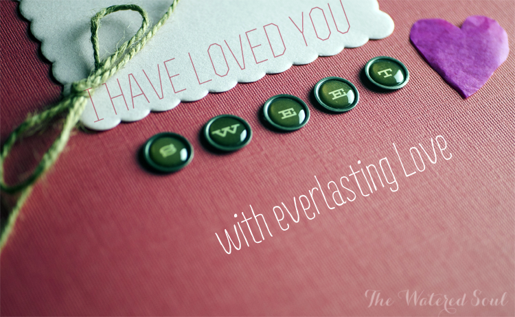 Heart Graphic with I have you loved with everlasting love