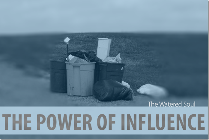 The Power of Influence | The Watered Soul